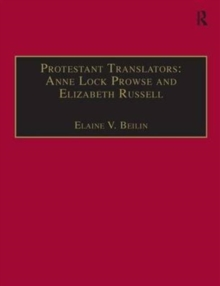 Protestant Translators: Anne Lock Prowse and Elizabeth Russell : Printed Writings 1500-1640: Series I, Part Two, Volume 12, Hardback Book