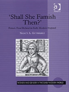 Shall She Famish Then? : Female Food Refusal in Early Modern England, Hardback Book