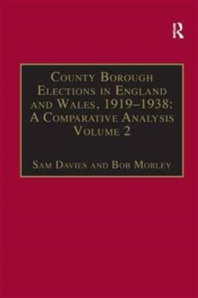 County Borough Elections in England and Wales, 1919-1938: A Comparative Analysis : Volume 2: Bradford - Carlisle, Hardback Book