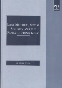 Lone Mothers, Social Security and the Family in Hong Kong, Hardback Book