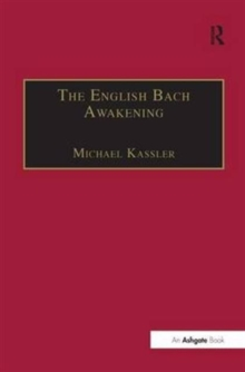 The English Bach Awakening : Knowledge of J.S. Bach and his Music in England, 1750-1830, Hardback Book