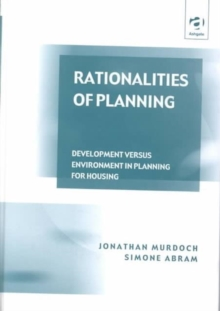 Rationalities of Planning : Development Versus Environment in Planning for Housing, Hardback Book