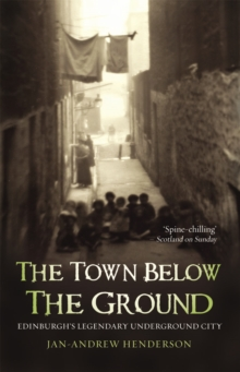 The Town Below the Ground : Edinburgh's Legendary Undgerground City, Paperback / softback Book