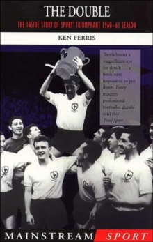 The Double : The Inside Story of Spurs' Triumphant 1960-61 Season, Paperback Book