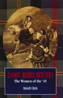 Damn' Rebel Bitches : The Women of the '45, Paperback / softback Book
