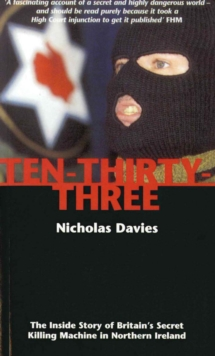 Ten-Thirty-Three : The Inside Story of Britain's Secret Killing Machine in Northern Ireland, Paperback / softback Book