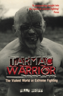 Tarmac Warrior : The Violent World Of Extreme Fighting, Paperback Book