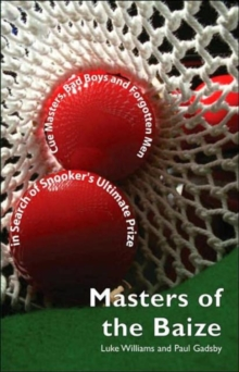 Masters of the Baize : Cue Masters, Bad Boys and Forgotten Men in Search of Snooker's Ultimate Prize, Hardback Book