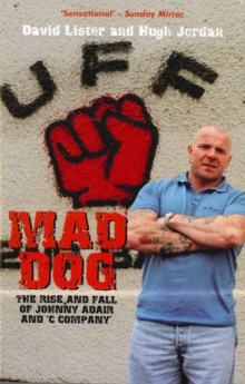 Mad Dog : The Rise and Fall of Johnny Adair and 'C Company', Paperback Book