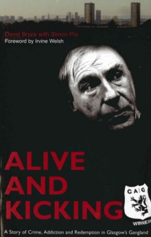 Alive and Kicking : A Story of Crime, Addiction and Redemption in Glasgow's Gangland, Paperback / softback Book