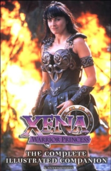 Xena Warrior Princess : The Complete Illustrated Companion, Paperback Book