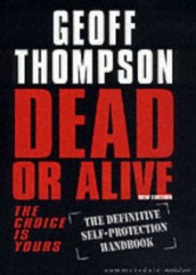 Dead or Alive : The Choice is Yours  - The Definitive Self-protection Handbook, Paperback Book