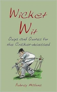 Wicket Wit : Quips and Quotes for the Cricket Obsessed, Hardback Book