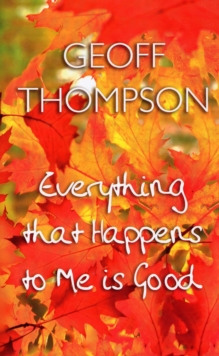 Everything That Happens to Me is Good, Hardback Book