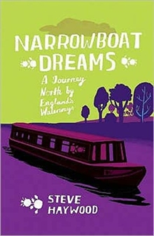 Narrowboat Dreams : A Journey North by England's Waterways, Paperback Book
