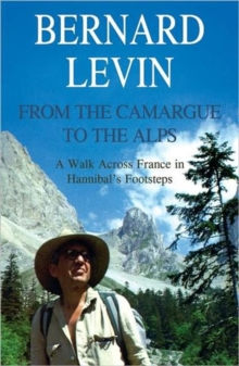 From the Camargue to the Alps : A Walk Across France in Hannibal's Footsteps, Paperback Book
