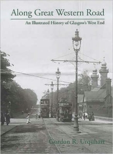 Along Great Western Road : An Illustrated History of Glasgow's West End, Hardback Book