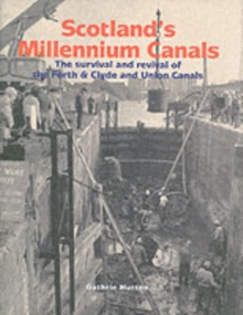 Scotland's Millennium Canals : The Survival and Revival of the Forth and Clyde and Union Canals, Hardback Book