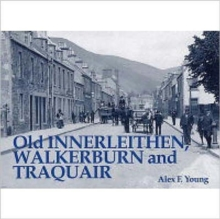 Old Innerleithen, Walkerburn and Traquair, Paperback Book