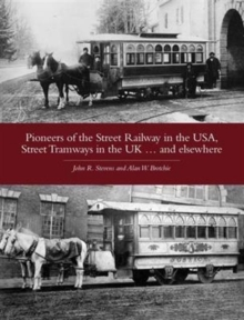 Pioneers of the Street Railway in the USA, Street Tramways in the UK...and Elsewehere, Paperback / softback Book