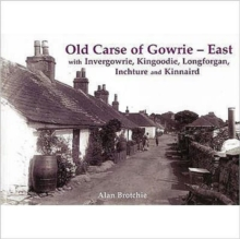 Old Carse of Gowrie - East : With Invergowrie, Kingoodie, Longforgan, Inchture and Kinnaird, Paperback Book