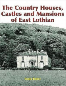 The Country Houses, Castles and Mansions of East Lothian, Paperback Book
