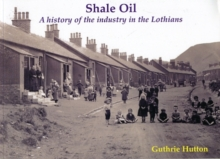 Shale Oil : A history of the industry in the Lothians, Paperback Book