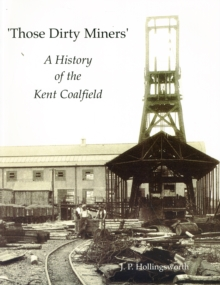 Those Dirty Miners : A History of the Kent Coalfield, Paperback Book