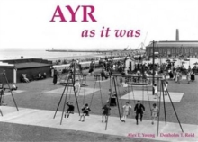 Ayr as it Was - and as it is Now, Paperback Book