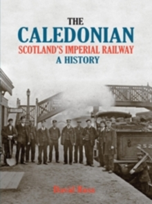 The Caledonian, Scotland's Imperial Railway : A History, Hardback Book