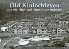 Old Kinlochleven and the Highland Aluminium Industry, Paperback Book