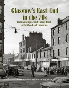 Glasgow's East End in the 70s : From Gallowgate and London Road to Parkhead and Camlachie, Paperback Book