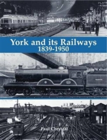York and its Railways - 1839-1950, Paperback Book