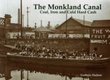 The Monkland Canal : Coal, Iron and Cold Hard Cash, Paperback / softback Book