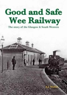 A Good and Safe Wee Railway : The Story of the Glasgow & South Western, Paperback Book