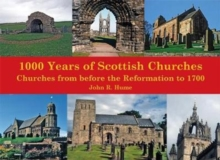 1,000 Years of Scottish Churches : Churches from before the Reformation to 1700, Paperback / softback Book