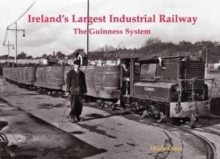 Ireland's Largest Industrial Railway : The Guinness System, Paperback / softback Book