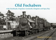 Old Fochabers : with Lhanbryde, Urquhart, Garmouth, Kingston and Spey Bay, Paperback / softback Book