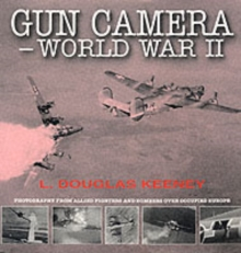 Gun Camera Footage of World War II : Photography from Allied Fighters and Bombers Over Occupied Europe, Paperback Book