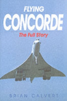 Flying Concorde : The Full Story, Paperback Book