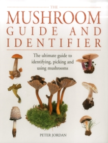 The Mushroom Guide and Identifier : The Ultimate Guide to Identifying, Picking and Using Mushrooms, Paperback Book