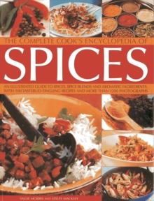 The Complete Cook's Encyclopedia of Spices : An Illustrated Guide to Spices, Spice Blends and Aromatic Ingredients, with 100 Tastebud-tingling Recipes and More Than 1200 Photographs, Paperback Book