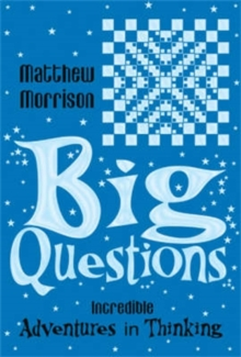 Big Questions : Incredible Adventures in Thinking, Paperback Book