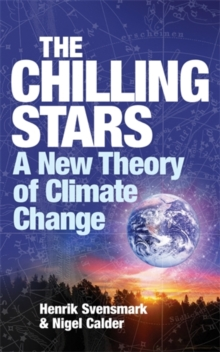 The Chilling Stars : A New Theory of Climate Change, Paperback Book
