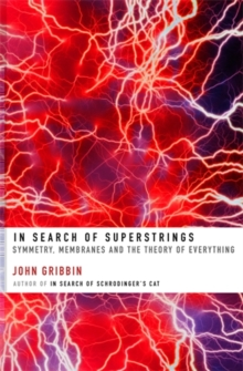 In Search of Superstrings : Symmetry, Membranes and the Theory of Everything, Paperback Book