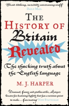 The History of Britain Revealed : The Shocking Truth About the English Language, Paperback / softback Book