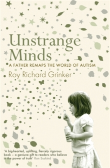 Unstrange Minds : A Father Remaps the World of Autism, Hardback Book