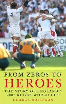 From Zeros to Heroes : The Story of England's 2007 Rugby World Cup, Hardback Book