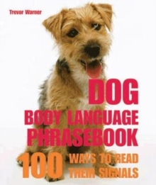 Dog Body Language : 100 Ways to Read Their Signals, Paperback Book