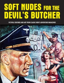 Soft Nudes For The Devil's Butcher : Fiction, Features and Art From Classic Men's Adventure Magazines (Pulp Mayhem Volume 1), Paperback / softback Book
